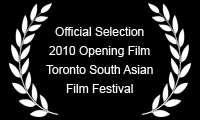 Official Selection 2010 Opening Film Toronto South Asian Film Festival